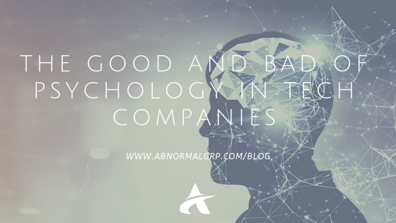 THE GOOD AND BAD OF PSYCHOLOGY IN TECH COMPANIES