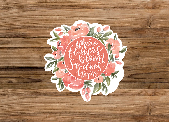 """Sticker/Decal - """"Where Flowers Bloom..."""""""