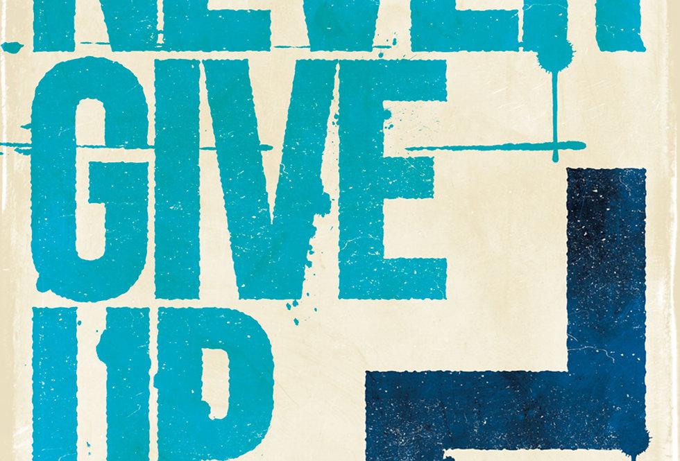 Never Give Up Letterpress Style Art Print