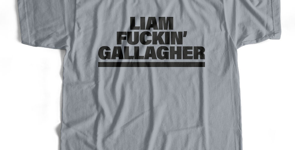 Liam Fuckin Gallagher T-shirt / Hoody / Street Hoodie