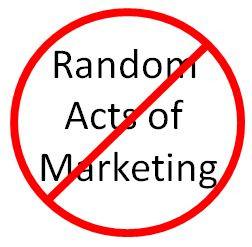 Avoid Random Acts of Marketing