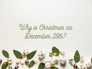 Why is Christmas on December 25th?