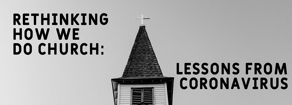 Rethinking how we do Church: Lessons from Coronavirus.