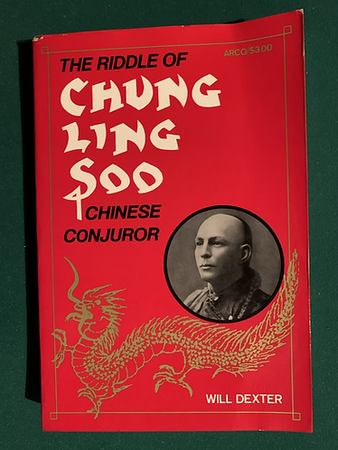 The Riddle of Chung Ling Soo by Will Dexter