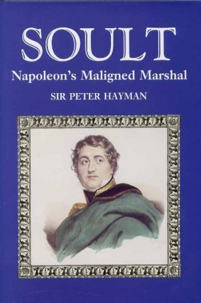Soult: Napoleon's Maligned Marshal