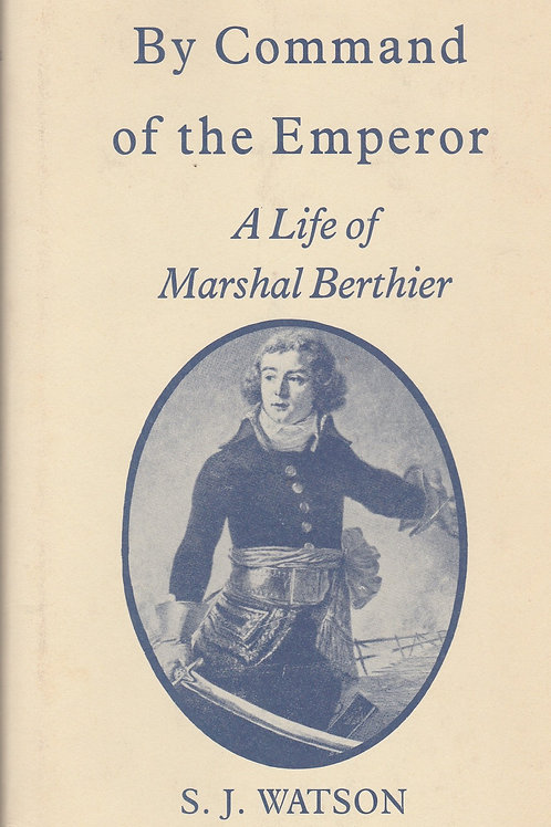 By Command of the Emperor: A Life of Marshal Berthier