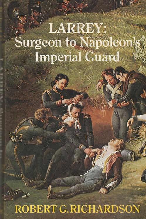 Larrey: Surgeon General To Napoleon's Imperial Guard