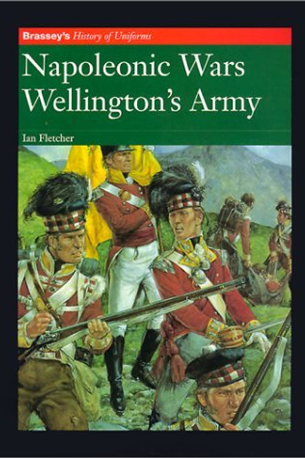 Napoleonic Wars Wellington's Army (Brassey's History of Uniforms Series)