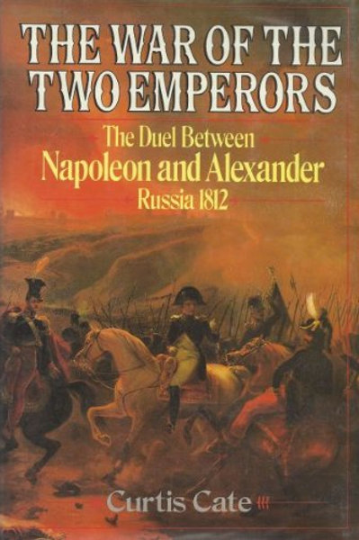 The War of the Two Emperors: The Duel between Napoleon and Alexander: 1812