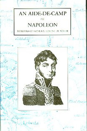 An Aide-De-Camp of Napoleon  Memoirs of General Count De Segur