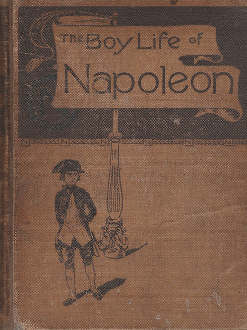 The Boy Life of Napoleon: Afterwards Emperor of the French