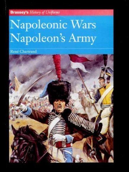 Napoleonic Wars Napoleon's Army (Brassey's History of Uniforms Series)