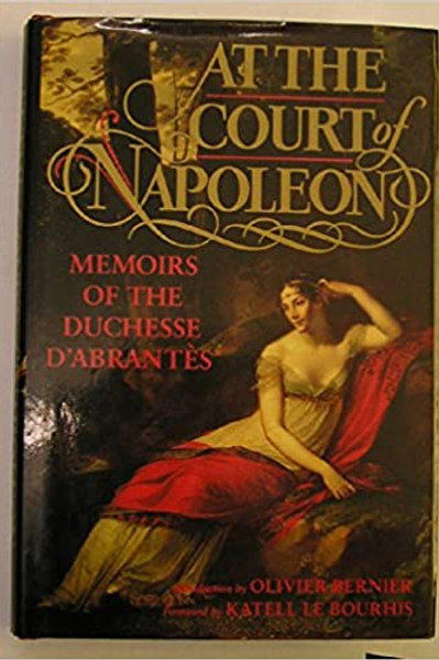 At the Court of Napoleon: Memoirs of the Duchesse D'Abrantes