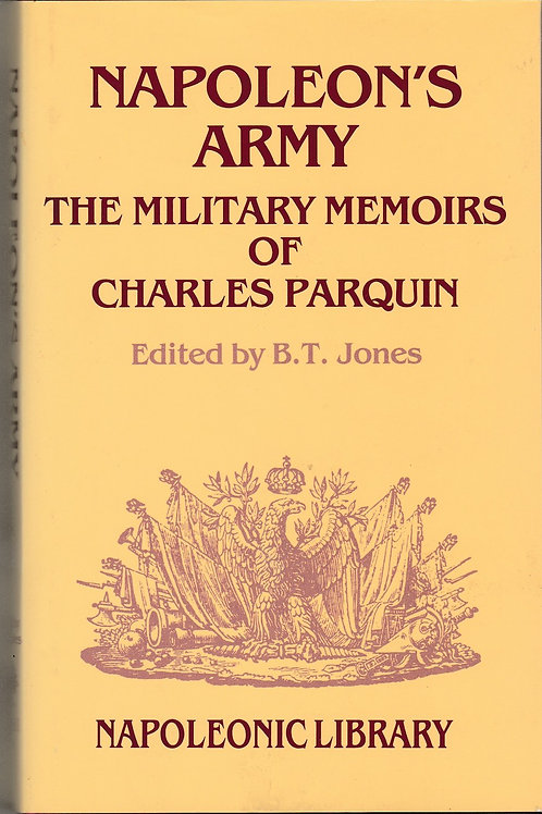 Napoleon's Army: The Military Memoirs of Charles Parquin