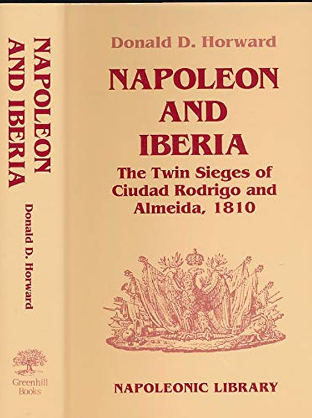 Napoleon and Iberia: The Twin Sieges of Ciudad Rodrigo and Almeida, 1810