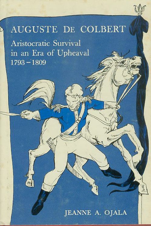 August De Colbert Aristocratic Survival in an Era of Upheaval 1793-1809