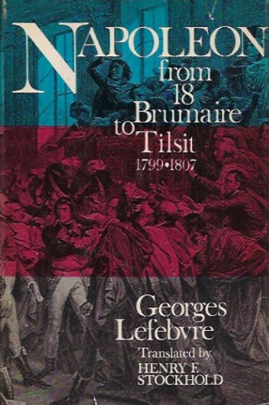 Napoleon: From Brumaire to Tilsit 1799-1807