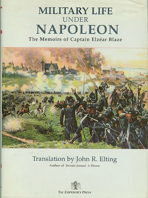 Military Life under Napoleon - The Memoirs of Captain Blaze