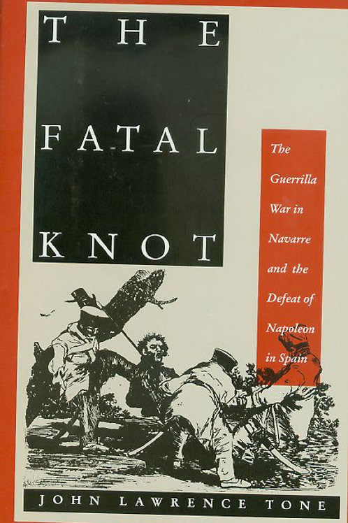 The Fatal Knot: The Guerrilla War and the Defeat of Napoleon in Spain SOLD OUT