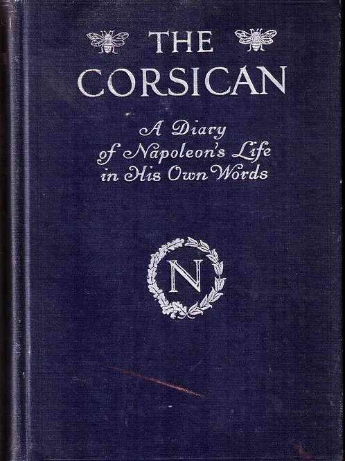 The Corsican: A Diary of Napoleon's Life in His Own Words