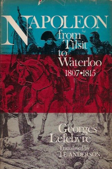 Napoleon: From Tilsit to Waterloo 1807-1815