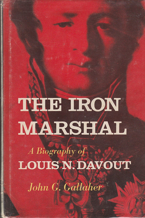 The Iron Marshal: A biography of Louis  N. Davout