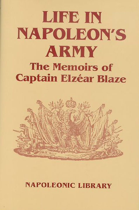 Life in Napoleon's Army: The Memoirs of Captain Elzear Blaze