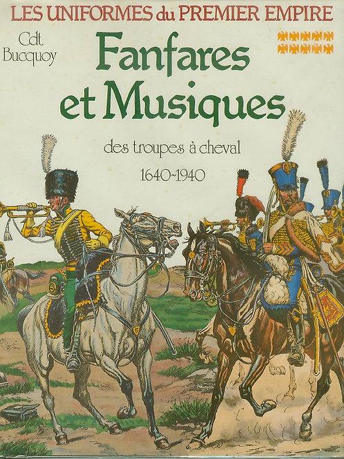 Les Uniformes Du 1er Empire: Fanfares et Musiques Des Troupes a Cheval 1640-1940