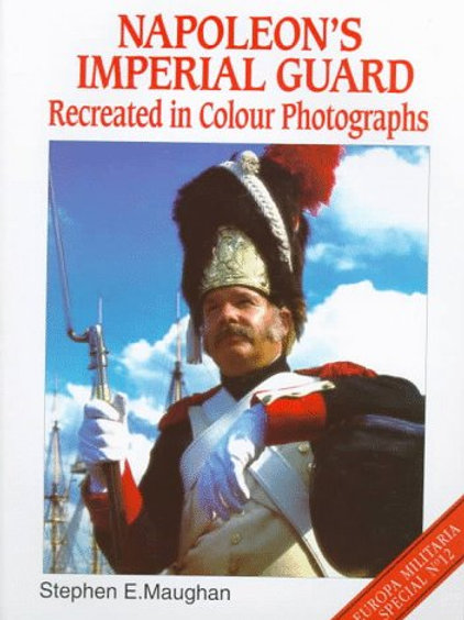 Napoleon's Imperial Guard: Recreated in Color Photographs
