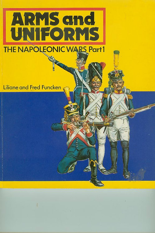 Arms and Uniforms: The Napoleonic Wars, Part 1 & 2