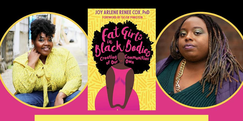 Fat Girls in Black Bodies: Dr. Joy Cox in Conversation with BLM Activist, Makia Green