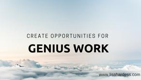 Create Opportunities for Genius Work
