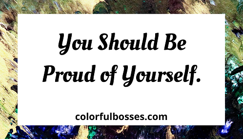 You Should Be Proud of Yourself