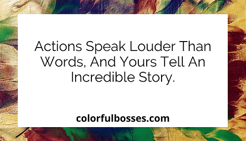 Actions Speak Louder Than Words, And Yours Tell An Incredible Story