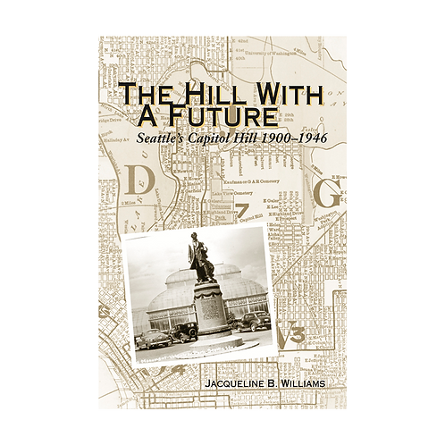 The Hill With a Future: Seattle's Capitol Hill 1900-1946