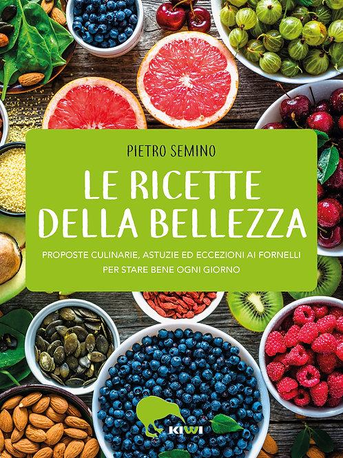 Le ricette della bellezza. Proposte culinarie, astuzie ed eccezioni ai fornelli