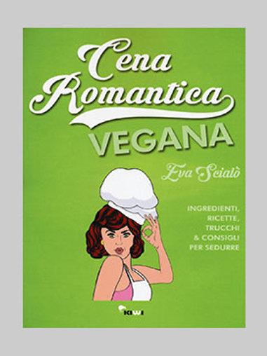 Cena romantica vegana. Ingredienti, ricette, trucchi e consigli per sedurre