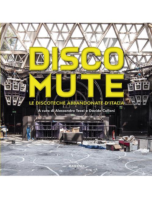 Disco mute. Le discoteche abbandonate d'Italia