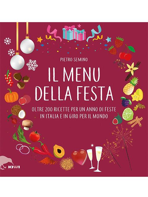 Il menu della festa. Oltre 200 ricette in Italia e in giro per il mondo