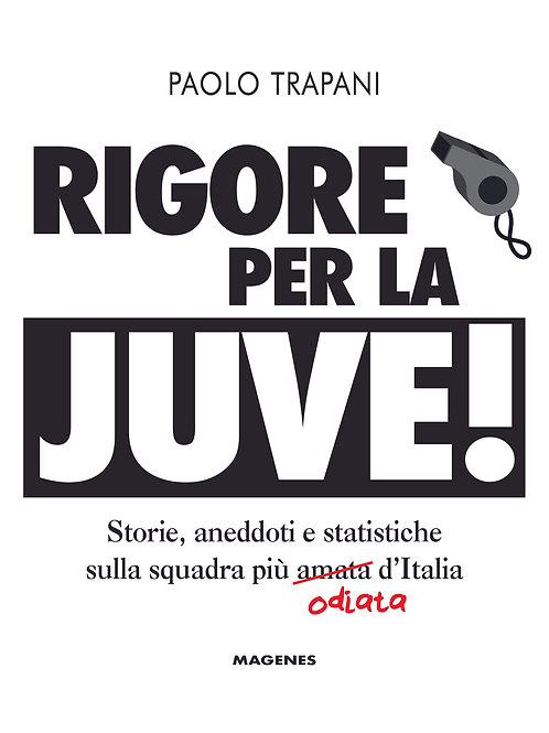 Rigore per la Juve! Storie, aneddoti... sulla squadra più amata(odiata) d'Italia