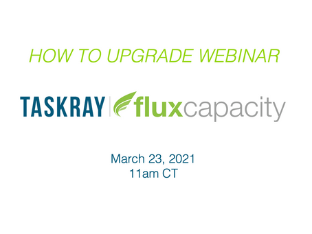 Webinar: Upgrading to the March 2021 Release of TaskRay & Flux Capacity