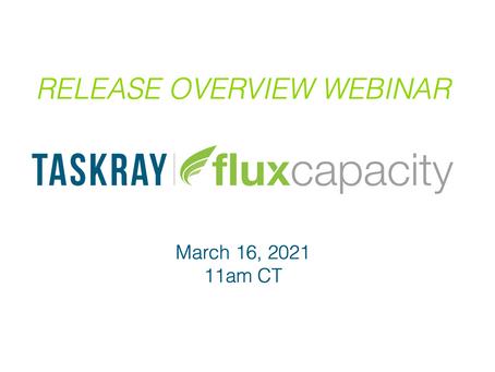 Webinar: TaskRay & Flux Capacity March 2021 Release Overview