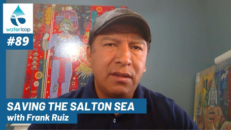 waterloop #89: Saving the Salton Sea with Frank Ruiz
