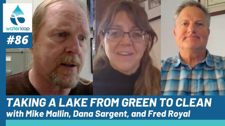 waterloop #86: Turning a Lake From Green to Clean with Mike Mallin, Dana Sargent, and Fred Royal