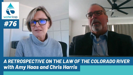waterloop #76: A Retrospective on the Law of the Colorado River with Amy Haas and Chris Harris