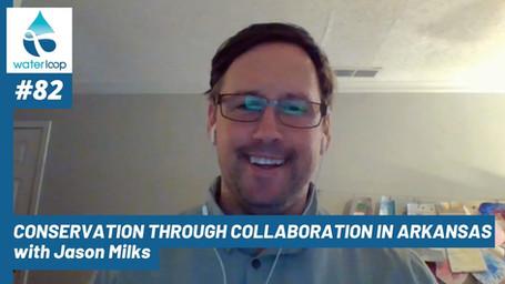 waterloop #82: Conservation Through Collaboration in Arkansas with Jason Milks