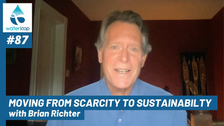 waterloop #87: Moving From Scarcity to Sustainability With Brian Richter