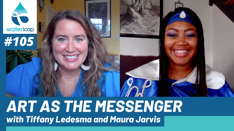 waterloop #105: Art As The Messenger With Tiffany Ledesma and Maura Jarvis