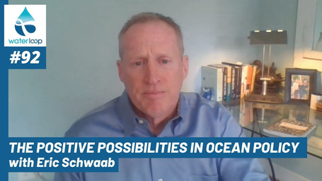 waterloop #92: The Positive Possibilities in Ocean Policy with Eric Schwaab