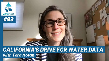 waterloop #93: California's Drive for Water Data with Tara Moran